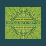 Osho No Mind Meditation